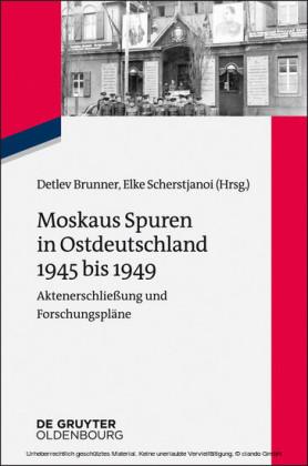 Moskaus Spuren in Ostdeutschland 1945 bis 1949