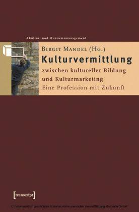 Kulturvermittlung - zwischen kultureller Bildung und Kulturmarketing