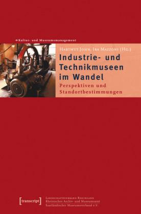 Industrie- und Technikmuseen im Wandel