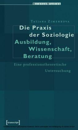 Die Praxis der Soziologie: Ausbildung, Wissenschaft, Beratung