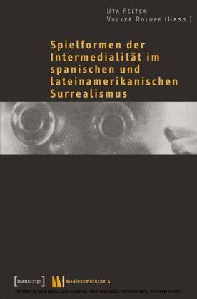 Spielformen der Intermedialität im spanischen und lateinamerikanischen Surrealismus
