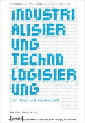 Industrialisierung ¿ Technologisierung von Kunst und Wissenschaft