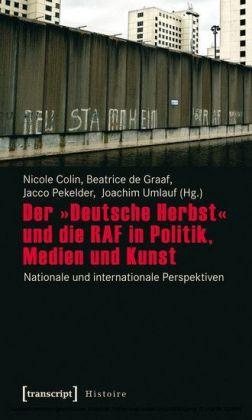 """Der """"Deutsche Herbst"""" und die RAF in Politik, Medien und Kunst"""