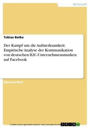 Der Kampf um die Aufmerksamkeit. Empirische Analyse der Kommunikation von deutschen B2C-Unternehmensmarken auf Facebook