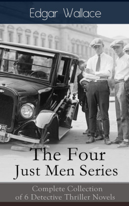 The Four Just Men Series: Complete Collection of 6 Detective Thriller Novels