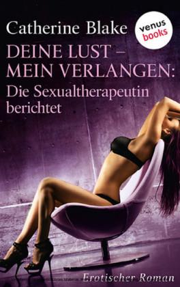 Deine Lust - mein Verlangen. Die Sexualtherapeutin berichtet