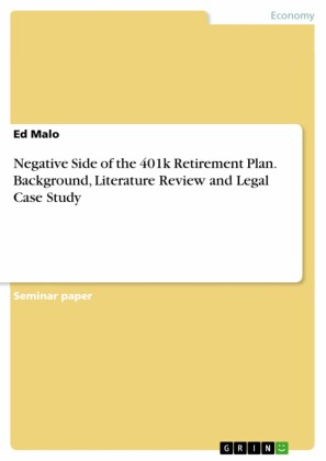 Negative Side of the 401k Retirement Plan. Background, Literature Review and Legal Case Study