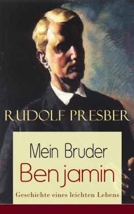 Mein Bruder Benjamin - Geschichte eines leichten Lebens (Vollständige Ausgabe)