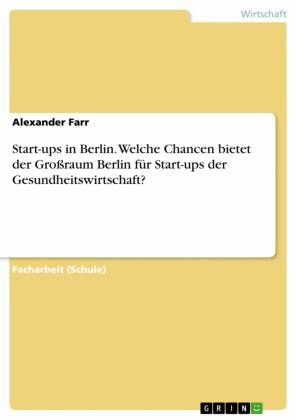Start-ups in Berlin. Welche Chancen bietet der Großraum Berlin für Start-ups der Gesundheitswirtschaft?