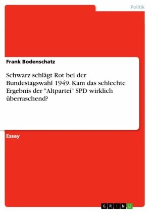 Schwarz schlägt Rot bei der Bundestagswahl 1949. Kam das schlechte Ergebnis der 'Altpartei' SPD wirklich überraschend?