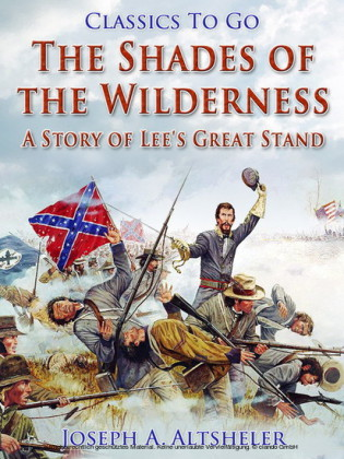 The Shades of the Wilderness / A Story of Lee's Great Stand