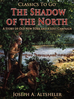 The Shadow of the North / A Story of Old New York and a Lost Campaign