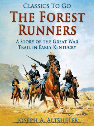 The Forest Runners / A Story of the Great War Trail in Early Kentucky