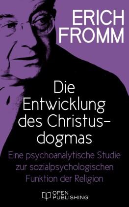 Die Entwicklung des Christusdogmas. Eine psychoanalytische Studie zur sozialpsychologischen Funktion der Religion