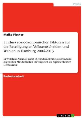 Einfluss sozioökonomischer Faktoren auf die Beteiligung an Volksentscheiden und Wahlen in Hamburg 2004-2013