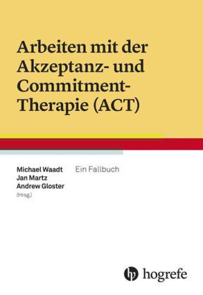 Arbeiten mit der Akzeptanz- und Commitment-Therapie (ACT)