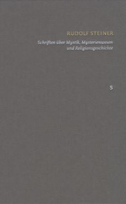 Rudolf Steiner: Schriften. Kritische Ausgabe / Band 5: Schriften über Mystik, Mysterienwesen und Religionsgeschichte