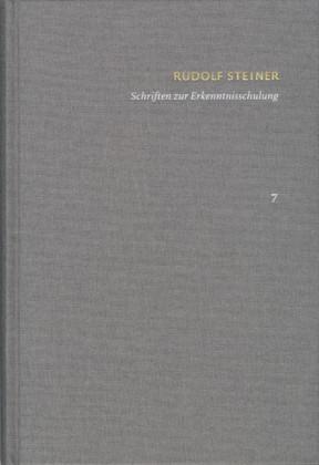 Rudolf Steiner: Schriften. Kritische Ausgabe / Band 7: Schriften zur Erkenntnisschulung