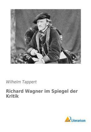 Richard Wagner im Spiegel der Kritik