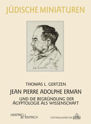 Jean Pierre Adolphe Erman und die Begründung der Ägyptologie als Wissenschaft