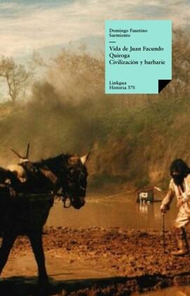 Vida de Juan Facundo Quiroga. Civilización y barbarie