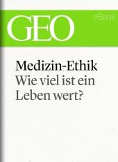 Medizin-Ethik: Wie viel ist ein Leben wert? (GEO eBook Single)