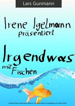 Irene Igelmann präsentiert: Irgendwas mit Fischen