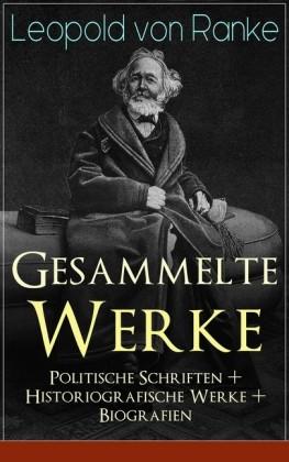 Gesammelte Werke: Politische Schriften + Historiografische Werke + Biografien