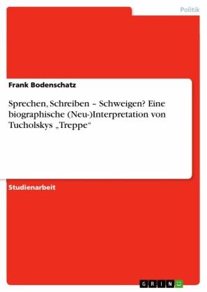 Sprechen, Schreiben - Schweigen? Eine biographische (Neu-)Interpretation von Tucholskys 'Treppe'