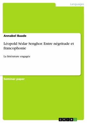 Léopold Sédar Senghor. Entre négritude et francophonie