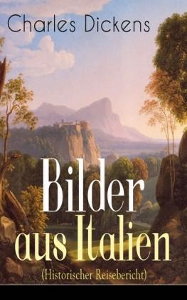 Bilder aus Italien (Historischer Reisebericht) - Vollständige deutsche Ausgabe