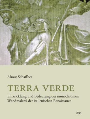 Terra verde. Entwicklung und Bedeutung der monochromen Wandmalerei der italienischen Renaissance