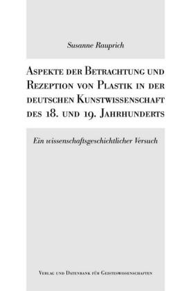 Aspekte der Betrachtung und Rezeption von Plastik in der deutschen Kunstwissenschaft des 18. und 19. Jahrhunderts