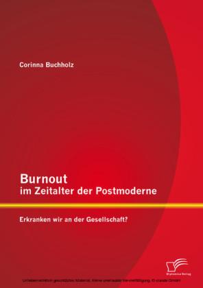 Burnout im Zeitalter der Postmoderne: Erkranken wir an der Gesellschaft?