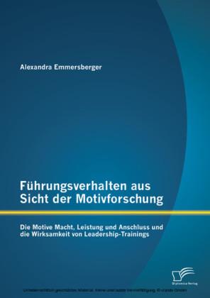 Führungsverhalten aus Sicht der Motivforschung: Die Motive Macht, Leistung und Anschluss und die Wirksamkeit von Leadership-Trainings