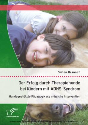 Der Erfolg durch Therapiehunde bei Kindern mit ADHS-Syndrom: Hundegestützte Pädagogik als mögliche Intervention