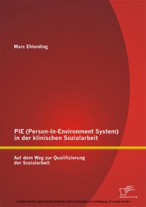 PIE (Person-In-Environment System )in der klinischen Sozialarbeit: Auf dem Weg zur Qualifizierung der Sozialarbeit
