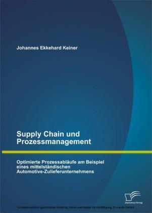 Supply Chain und Prozessmanagement. Optimierte Prozessabläufe am Beispiel eines mittelständischen Automotive-Zulieferunternehmens