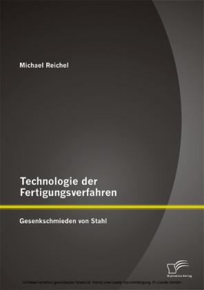 Technologie der Fertigungsverfahren: Gesenkschmieden von Stahl