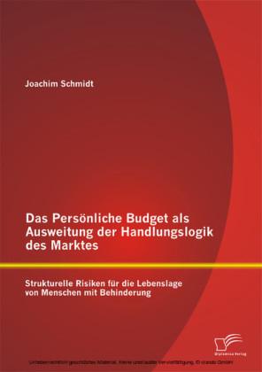 Das Persönliche Budget als Ausweitung der Handlungslogik des Marktes: Strukturelle Risiken für die Lebenslage von Menschen mit Behinderung