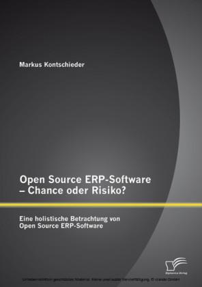 Open Source ERP-Software - Chance oder Risiko? Eine holistische Betrachtung von Open Source ERP-Software