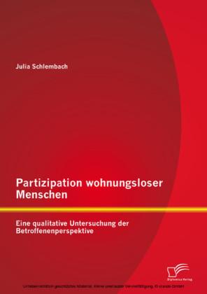 Partizipation wohnungsloser Menschen: Eine qualitative Untersuchung der Betroffenenperspektive