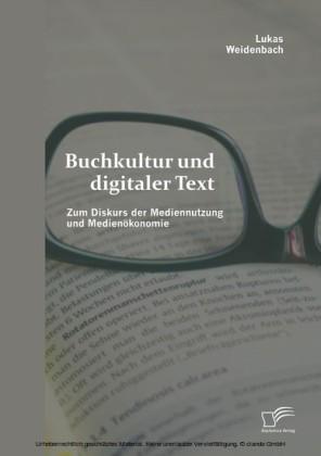 Buchkultur und digitaler Text: Zum Diskurs der Mediennutzung und Medienökonomie