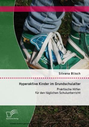 Hyperaktive Kinder im Grundschulalter: Praktische Hilfen für den täglichen Schulunterricht
