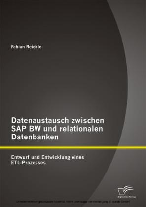 Datenaustausch zwischen SAP BW und relationalen Datenbanken: Entwurf und Entwicklung eines ETL-Prozesses