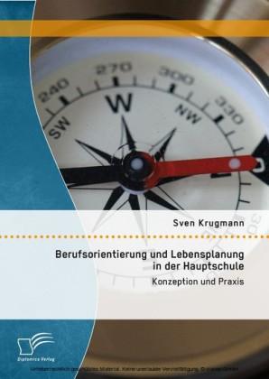 Berufsorientierung und Lebensplanung in der Hauptschule: Konzeption und Praxis