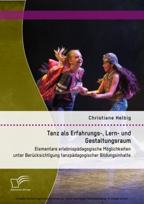 Tanz als Erfahrungs-, Lern- und Gestaltungsraum: Elementare erlebnispädagogische Möglichkeiten unter Berücksichtigung tanzpädagogischer Bildungsinhalte