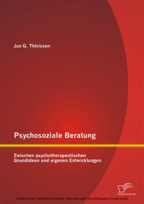 Psychosoziale Beratung: Zwischen psychotherapeutischen Grundideen und eigenen Entwicklungen
