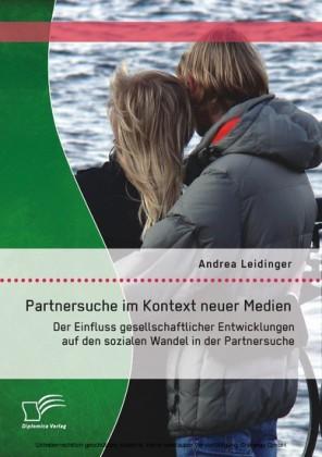 Partnersuche im Kontext neuer Medien: Der Einfluss gesellschaftlicher Entwicklungen auf den sozialen Wandel in der Partnersuche