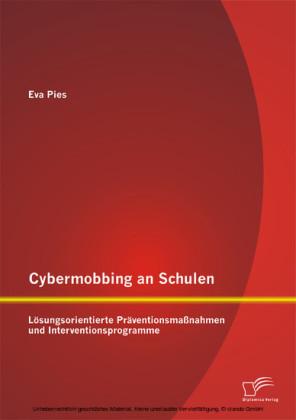 Cybermobbing an Schulen: Lösungsorientierte Präventionsmaßnahmen und Interventionsprogramme